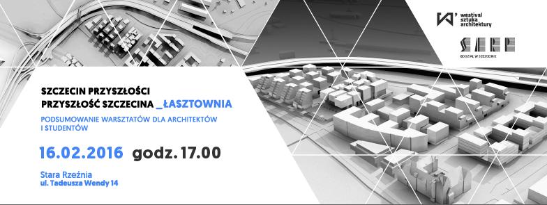 Szczecin przyszłości – przyszłość Szczecina_ŁASZTOWNIA zaprosznie
